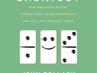 Shortcuts – How Analogies Reveal Connections, Spark Innovation and Sell Our Greatest Ideas by John Pollack
